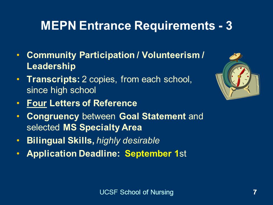 UCSF School of Nursing7 MEPN Entrance Requirements - 3 Community Participation / Volunteerism / Leadership Transcripts: 2 copies, from each school, si