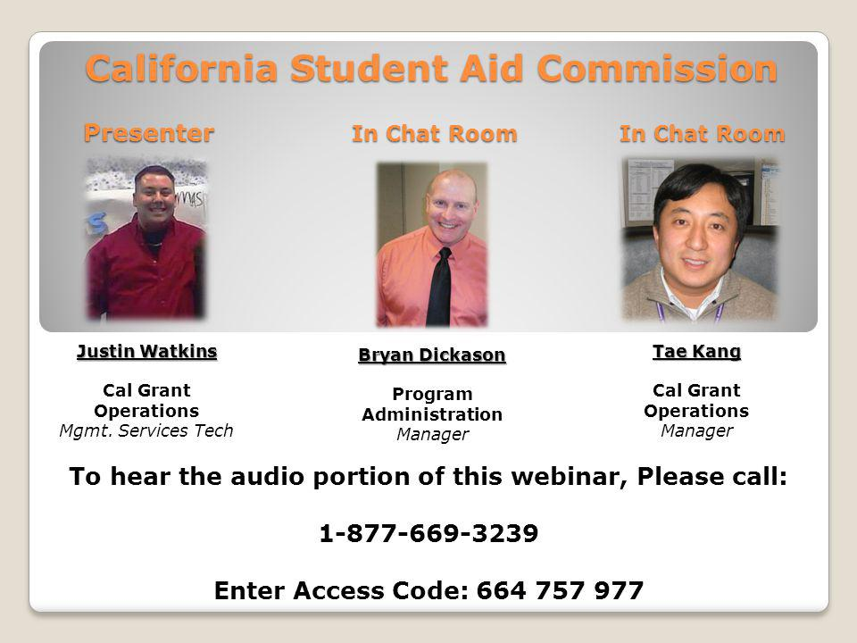 California Student Aid Commission Tae Kang Cal Grant Operations Manager Justin Watkins Cal Grant Operations Mgmt. Services Tech Bryan Dickason Program