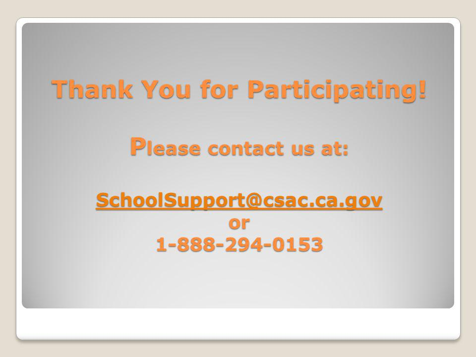 Thank You for Participating! P lease contact us at: SchoolSupport@csac.ca.gov or 1-888-294-0153