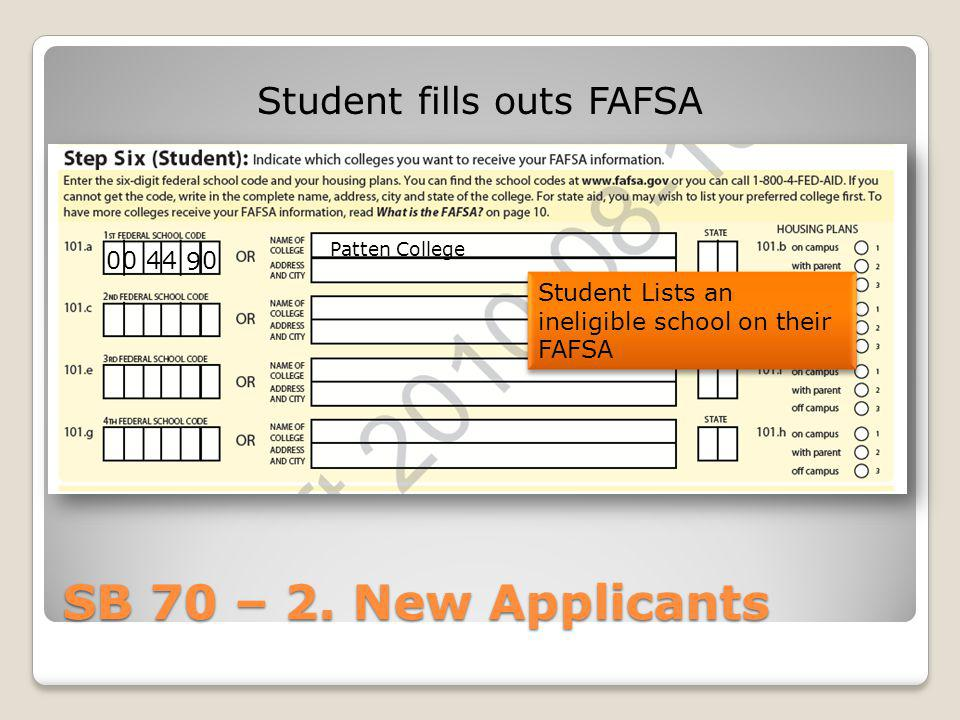 SB 70 – 2. New Applicants 004 9 40 Patten College Student fills outs FAFSA Student Lists an ineligible school on their FAFSA