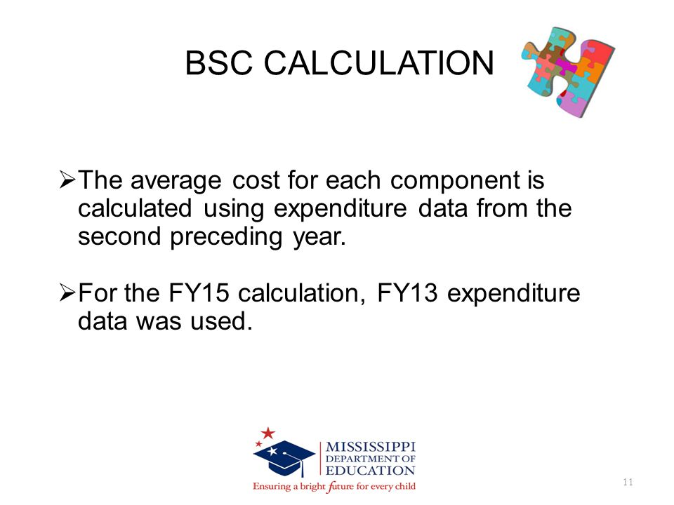 BSC CALCULATION 11 The average cost for each component is calculated using expenditure data from the second preceding year.