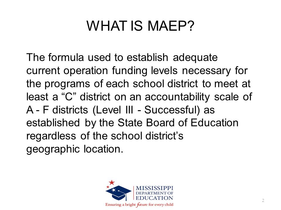 PURPOSE 3 Ensure that every Mississippi Child regardless of where he/she lives is afforded an adequate educational opportunity, as defined by the State Accountability System.