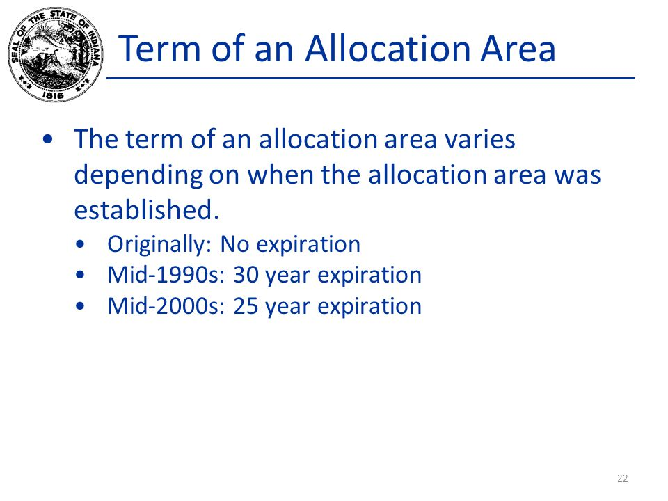 Term of an Allocation Area The term of an allocation area varies depending on when the allocation area was established. Originally: No expiration Mid-