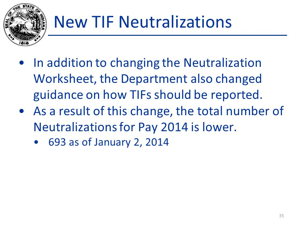 New TIF Neutralizations In addition to changing the Neutralization Worksheet, the Department also changed guidance on how TIFs should be reported. As