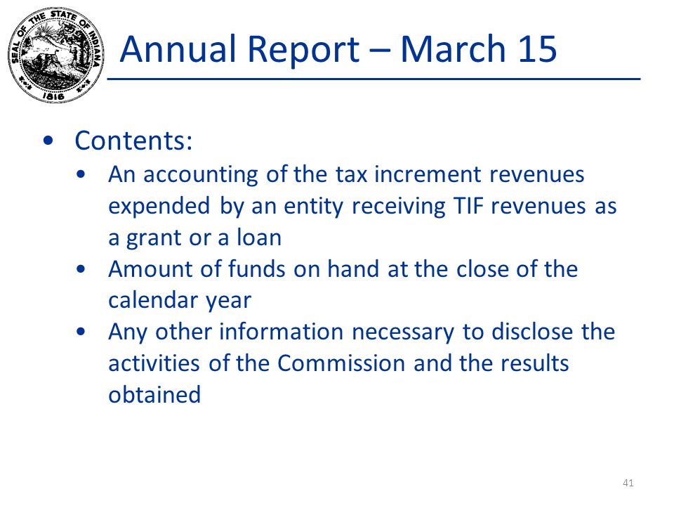Annual Report – March 15 Contents: An accounting of the tax increment revenues expended by an entity receiving TIF revenues as a grant or a loan Amoun