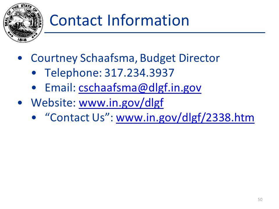 Contact Information Courtney Schaafsma, Budget Director Telephone: 317.234.3937 Email: cschaafsma@dlgf.in.govcschaafsma@dlgf.in.gov Website: www.in.go
