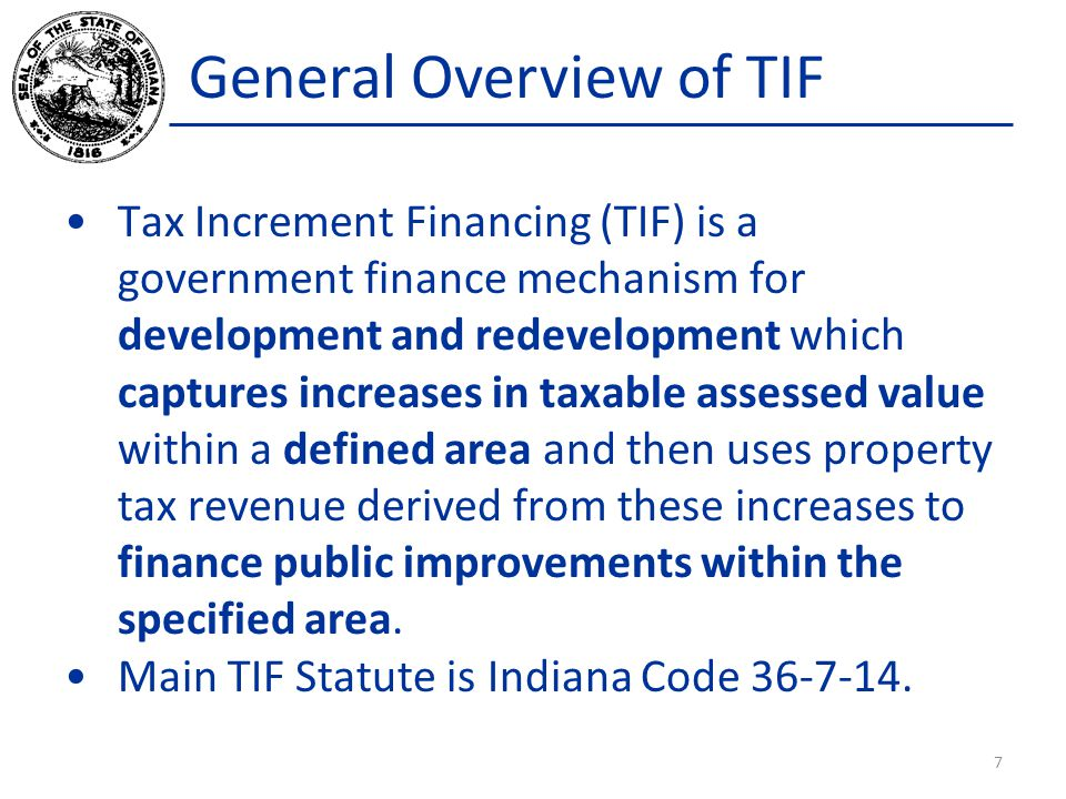 General Overview of TIF Tax Increment Financing (TIF) is a government finance mechanism for development and redevelopment which captures increases in