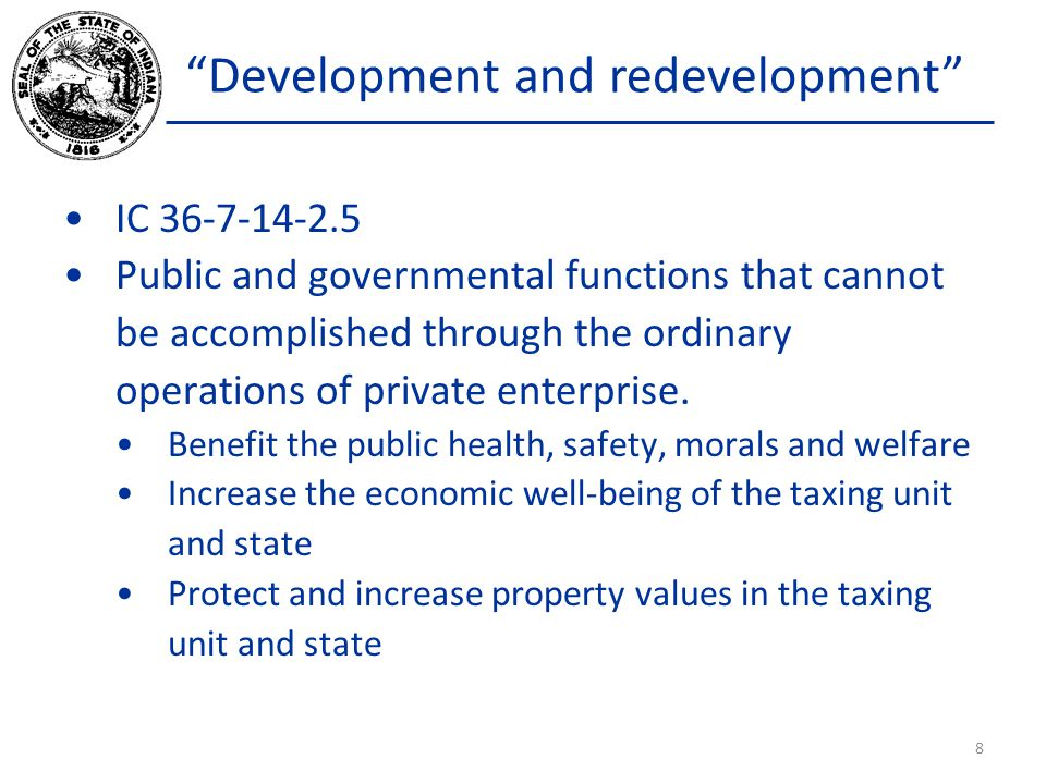 Development and redevelopment IC 36-7-14-2.5 Public and governmental functions that cannot be accomplished through the ordinary operations of private