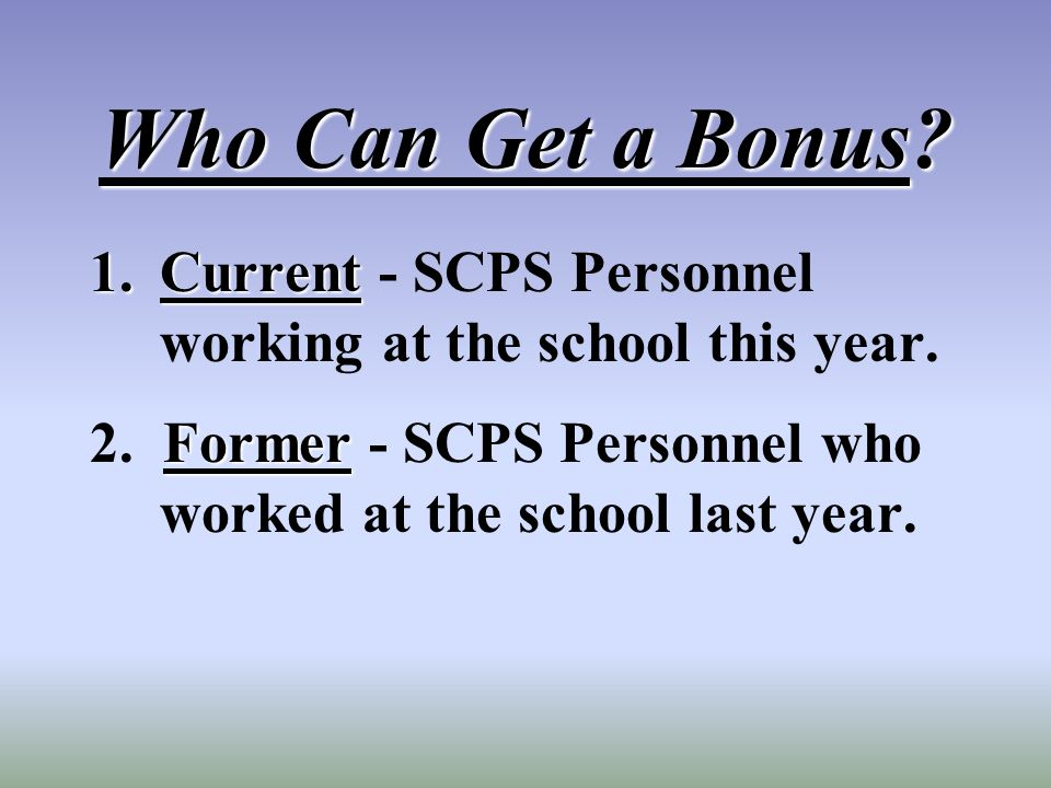 Who Can Get a Bonus.1.Current 1.Current - SCPS Personnel working at the school this year.