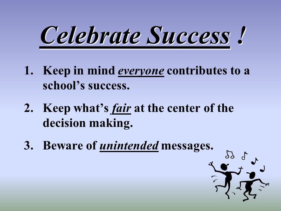 Celebrate Success .1.Keep in mind everyone contributes to a schools success.