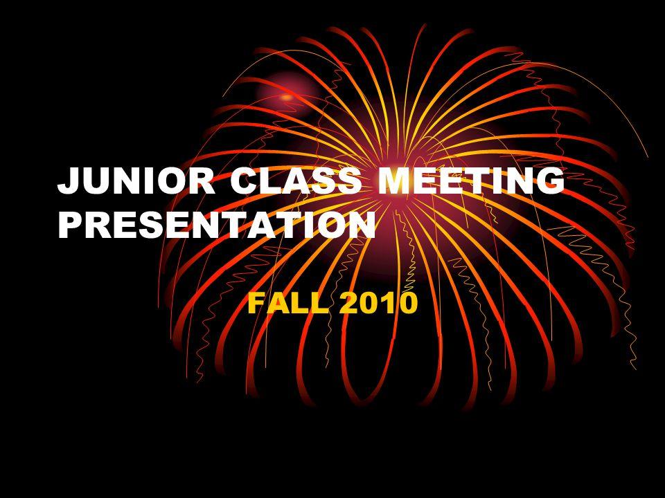 JUNIOR CLASS MEETING PRESENTATION FALL 2010