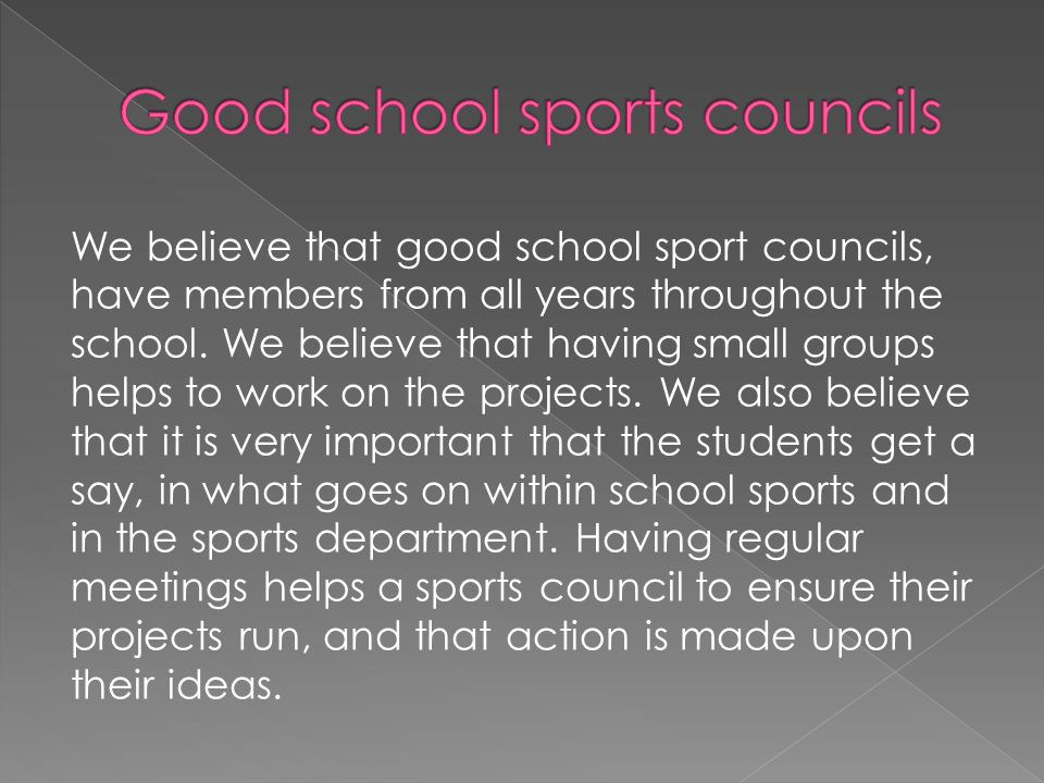We believe that good school sport councils, have members from all years throughout the school.