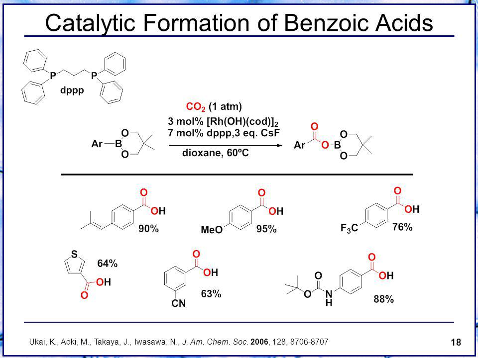 18 Catalytic Formation of Benzoic Acids Ukai, K., Aoki, M., Takaya, J., Iwasawa, N., J.
