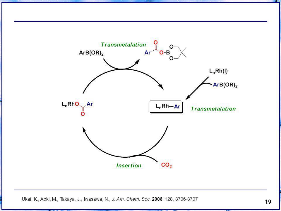 19 Ukai, K., Aoki, M., Takaya, J., Iwasawa, N., J. Am. Chem. Soc. 2006, 128, 8706-8707