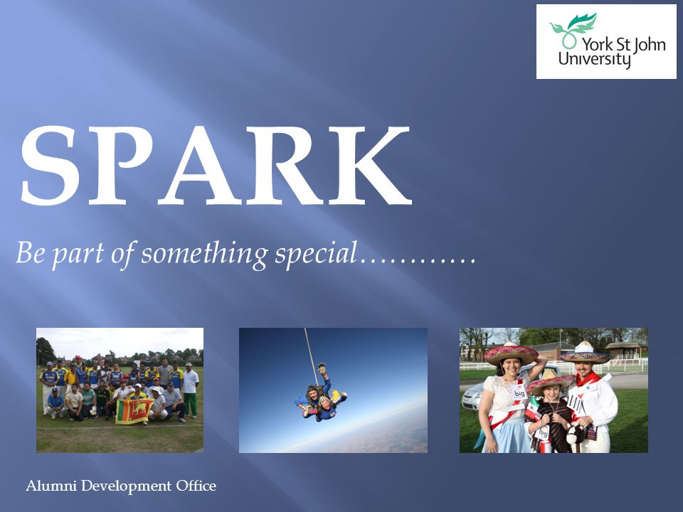 Alumni Development Office SPARK Be part of something special…………