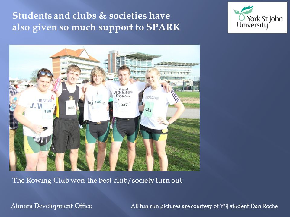 Alumni Development Office Students and clubs & societies have also given so much support to SPARK The Rowing Club won the best club/society turn out A
