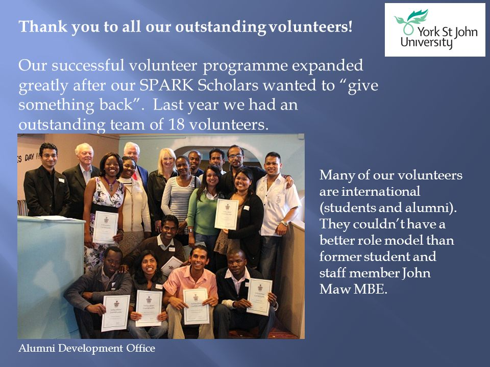 Alumni Development Office Thank you to all our outstanding volunteers! Our successful volunteer programme expanded greatly after our SPARK Scholars wa