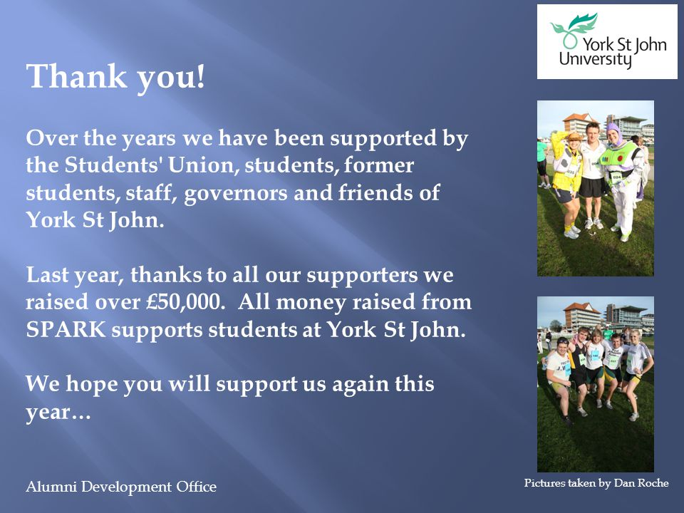 Alumni Development Office Thank you! Over the years we have been supported by the Students' Union, students, former students, staff, governors and fri