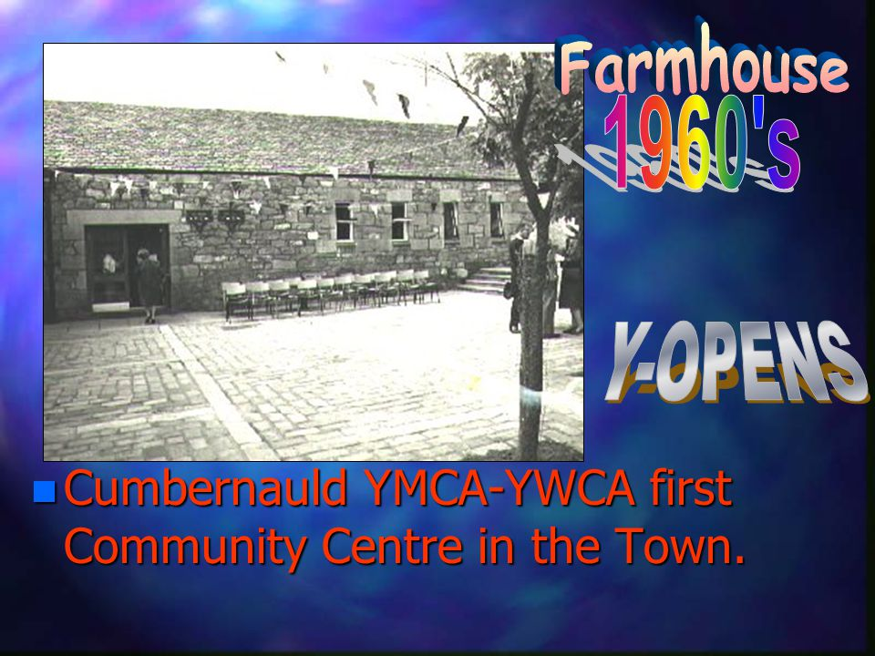 n Cumbernauld YMCA-YWCA first Community Centre in the Town.