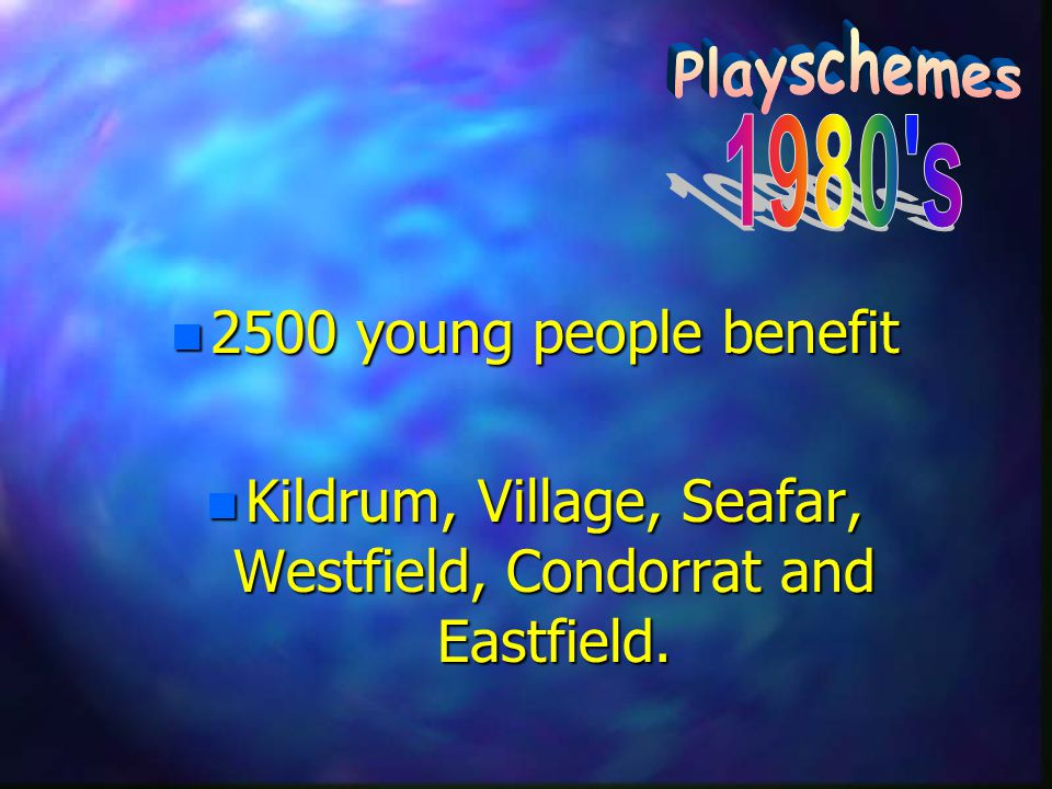 n 2500 young people benefit n Kildrum, Village, Seafar, Westfield, Condorrat and Eastfield.
