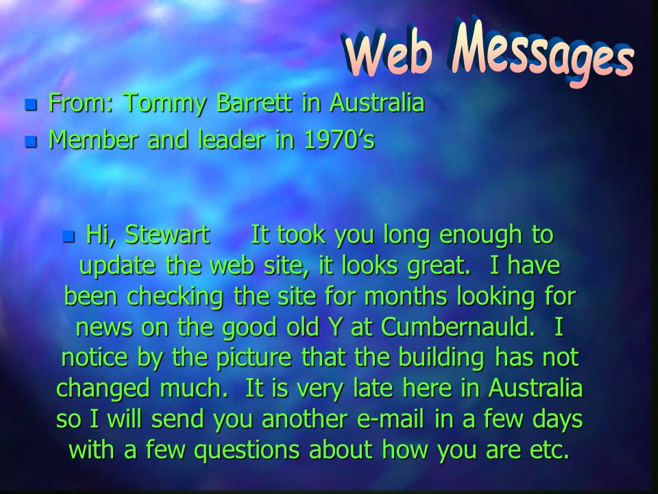 n From: Tommy Barrett in Australia n Member and leader in 1970s n Hi, Stewart It took you long enough to update the web site, it looks great.