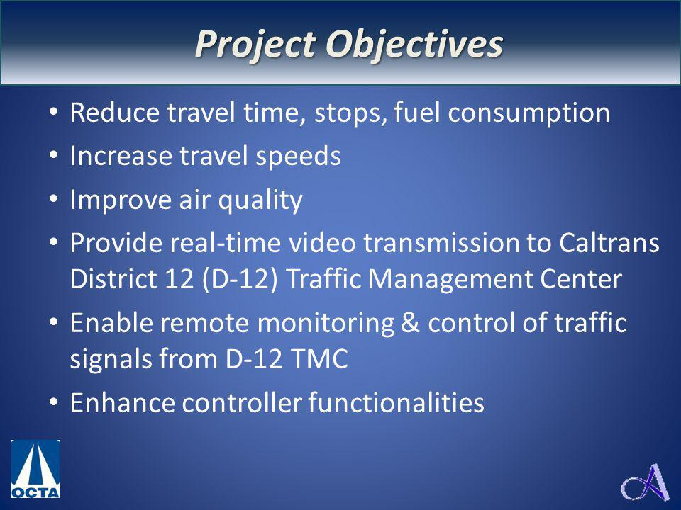 Project Objectives Reduce travel time, stops, fuel consumption Increase travel speeds Improve air quality Provide real-time video transmission to Calt
