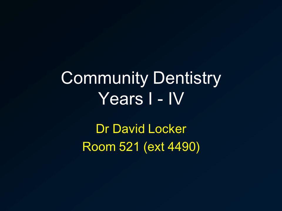 Community Dentistry Years I - IV Dr David Locker Room 521 (ext 4490)