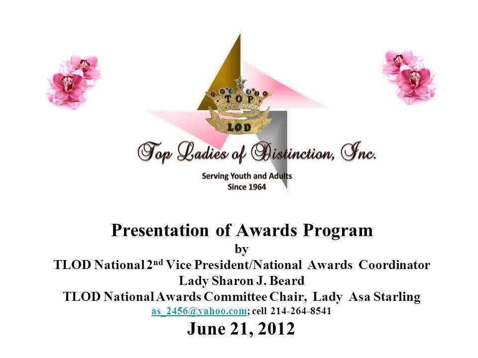 Presentation of Awards Program by TLOD National 2 nd Vice President/National Awards Coordinator Lady Sharon J. Beard TLOD National Awards Committee Ch