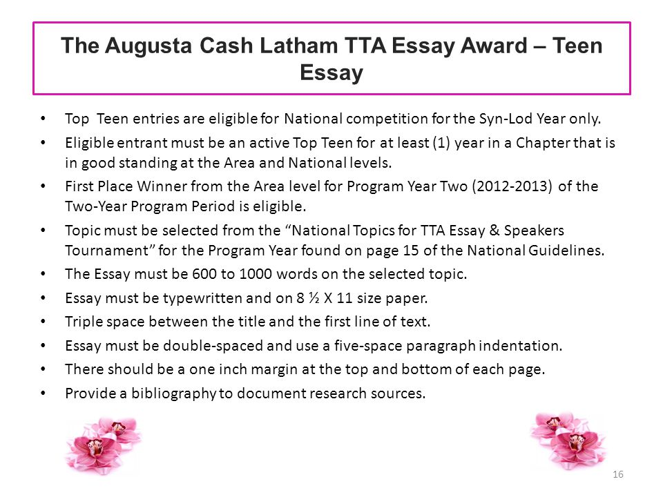 The Augusta Cash Latham TTA Essay Award – Teen Essay Top Teen entries are eligible for National competition for the Syn-Lod Year only. Eligible entran