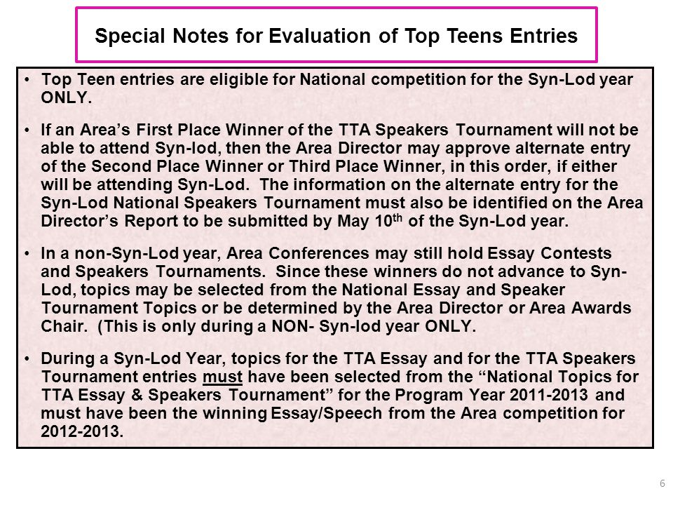 The Ruth Payne Smith TTA Speakers Tournament Award – TEEN SPEECH Eligible entrant must be an active Top Teen for at least (1) year in a Chapter that is in good standing at the Area and National levels.