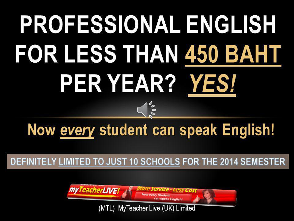 Now every student can speak English.PROFESSIONAL ENGLISH FOR LESS THAN 450 BAHT PER YEAR.