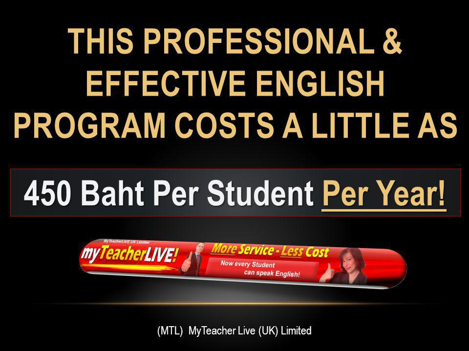 THIS PROFESSIONAL & EFFECTIVE ENGLISH PROGRAM COSTS A LITTLE AS 450 Baht Per Student Per Year.