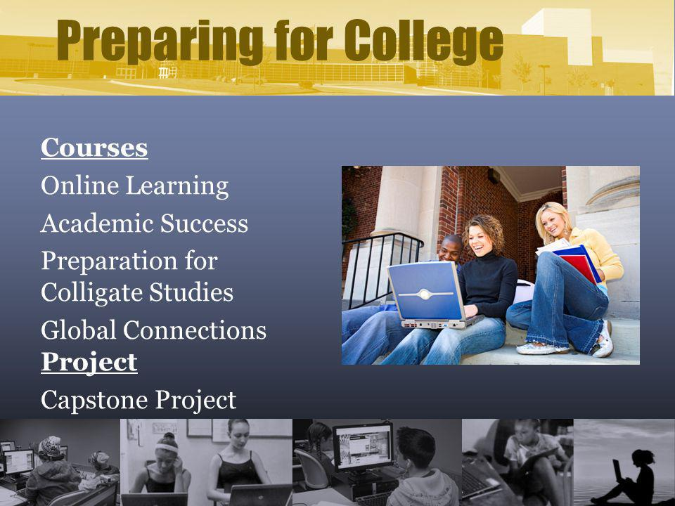 Preparing for College Courses Online Learning Academic Success Preparation for Colligate Studies Global Connections Project Capstone Project