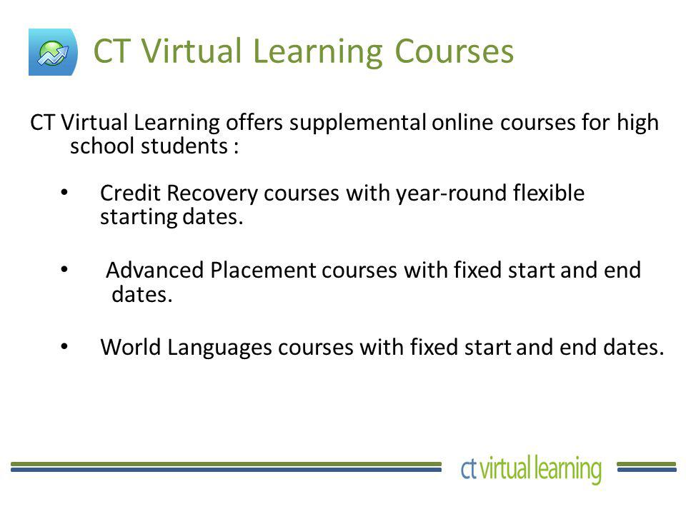 CT Virtual Learning offers supplemental online courses for high school students : Credit Recovery courses with year-round flexible starting dates.
