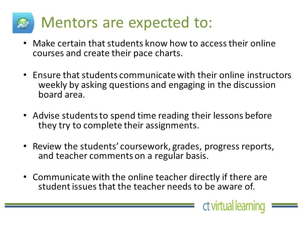 Mentors are expected to: Make certain that students know how to access their online courses and create their pace charts.
