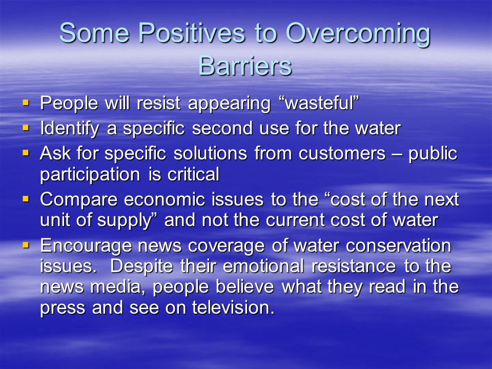 Some Positives to Overcoming Barriers People will resist appearing wasteful People will resist appearing wasteful Identify a specific second use for t