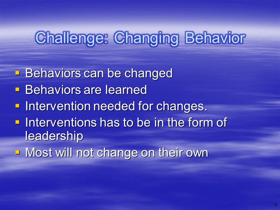Behaviors can be changed Behaviors can be changed Behaviors are learned Behaviors are learned Intervention needed for changes. Intervention needed for