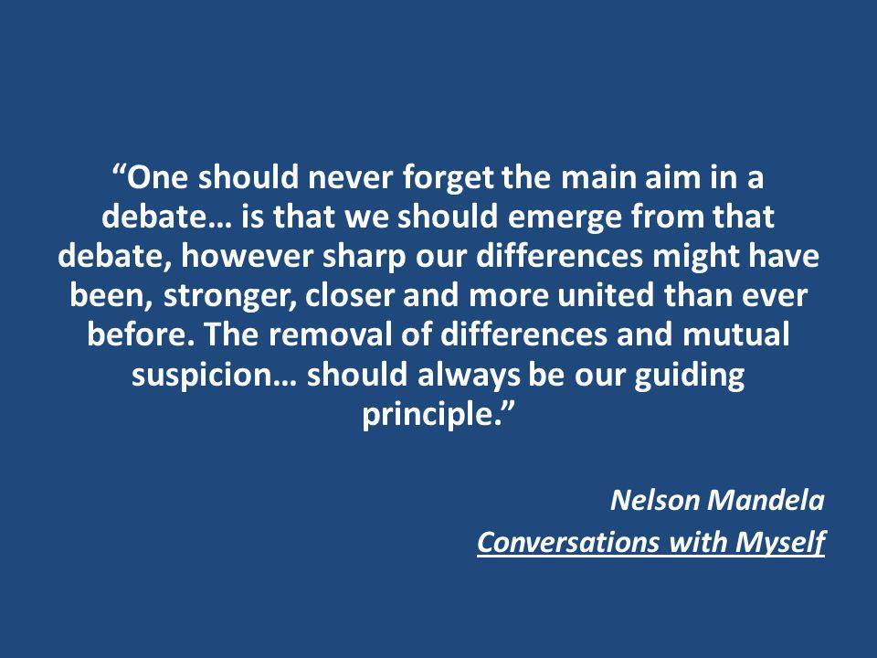 One should never forget the main aim in a debate… is that we should emerge from that debate, however sharp our differences might have been, stronger,