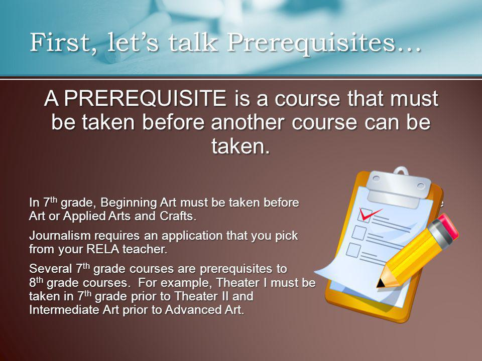 A PREREQUISITE is a course that must be taken before another course can be taken.