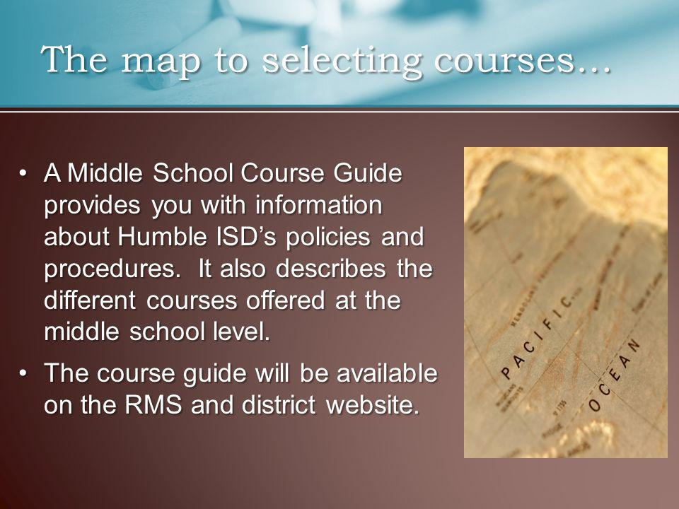A Middle School Course Guide provides you with information about Humble ISDs policies and procedures.