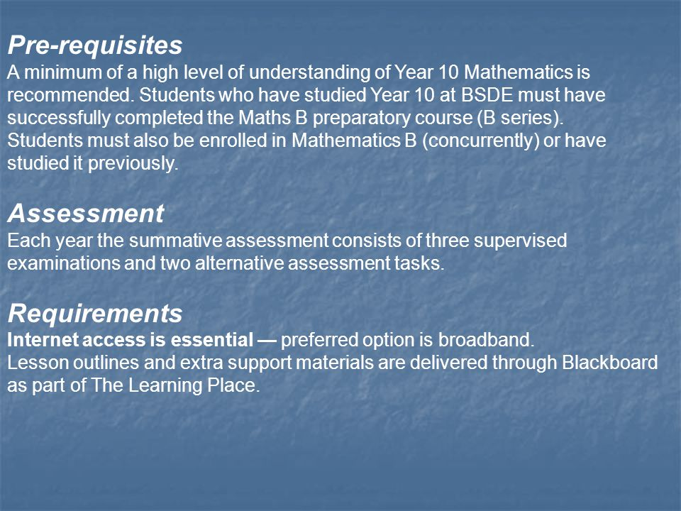 Pre-requisites A minimum of a high level of understanding of Year 10 Mathematics is recommended.