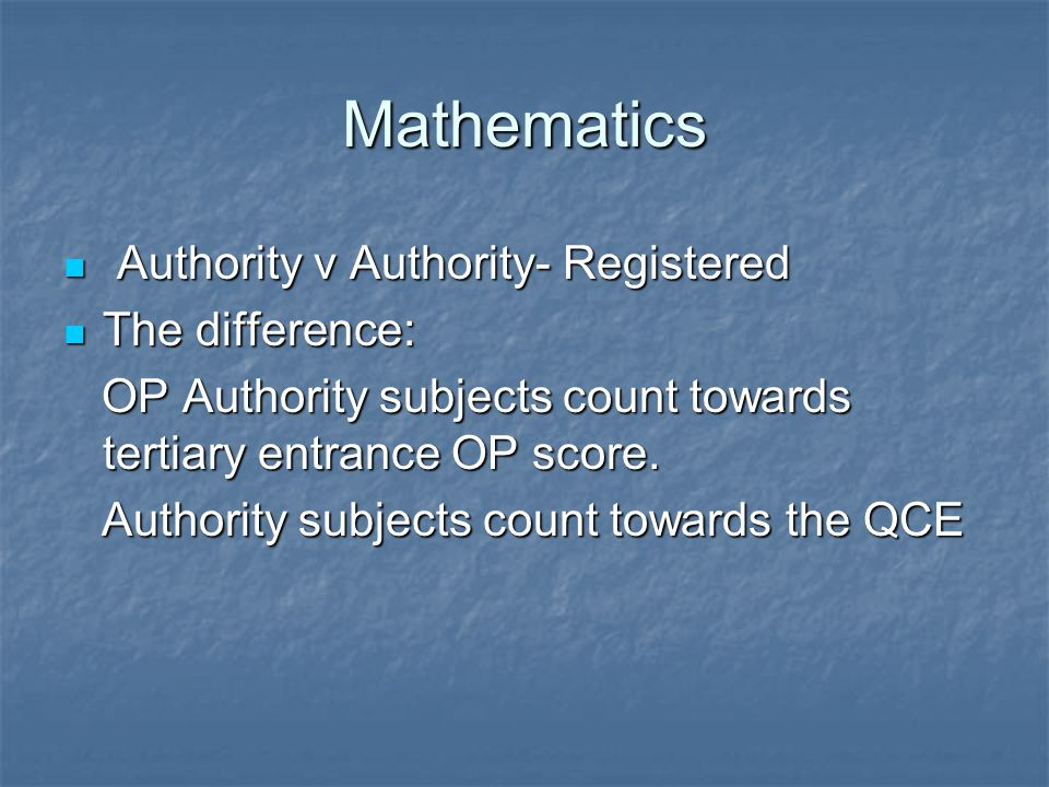 Mathematics Authority v Authority- Registered Authority v Authority- Registered The difference: The difference: OP Authority subjects count towards tertiary entrance OP score.