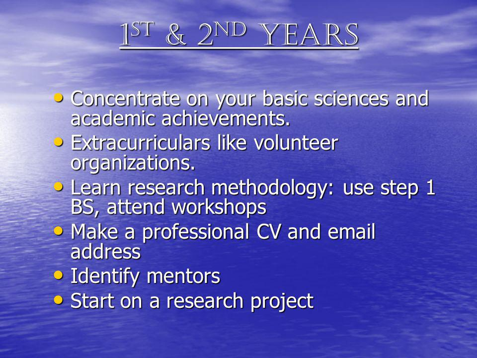 1 st & 2 nd Years Concentrate on your basic sciences and academic achievements. Concentrate on your basic sciences and academic achievements. Extracur