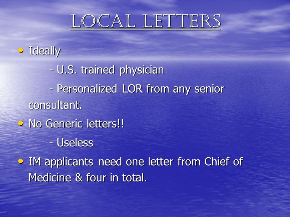 Local letters Ideally Ideally - U.S. trained physician - U.S. trained physician - Personalized LOR from any senior consultant. - Personalized LOR from