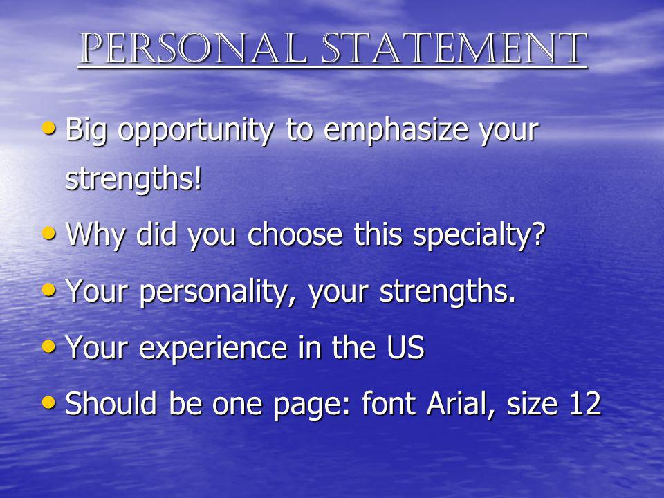 Personal statement Big opportunity to emphasize your strengths! Big opportunity to emphasize your strengths! Why did you choose this specialty? Why di