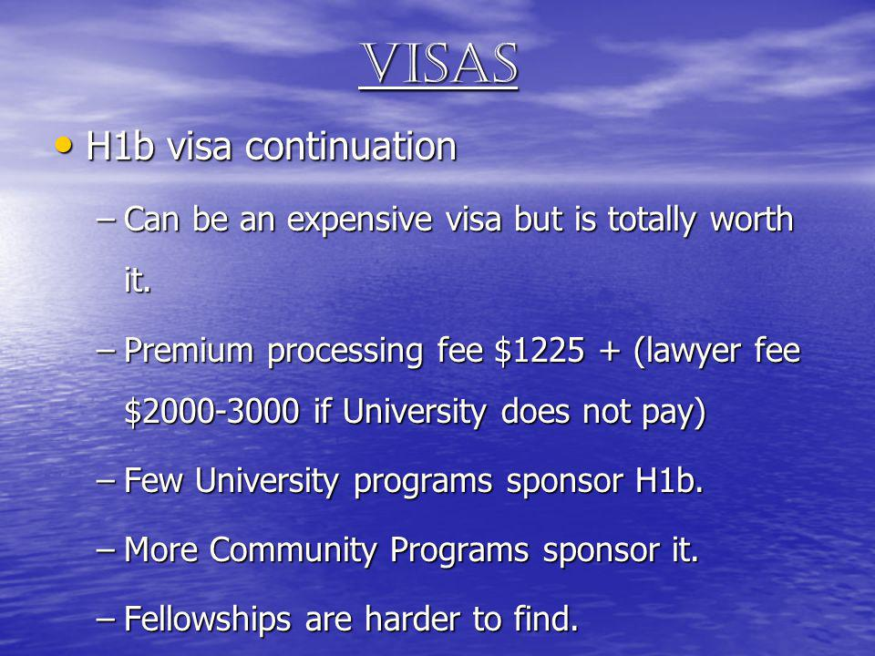 Visas H1b visa continuation H1b visa continuation –Can be an expensive visa but is totally worth it. –Premium processing fee $1225 + (lawyer fee $2000