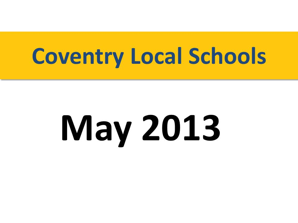 May 2013 Coventry Local Schools