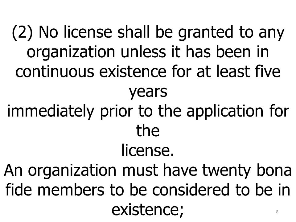 (2) No license shall be granted to any organization unless it has been in continuous existence for at least five years immediately prior to the application for the license.