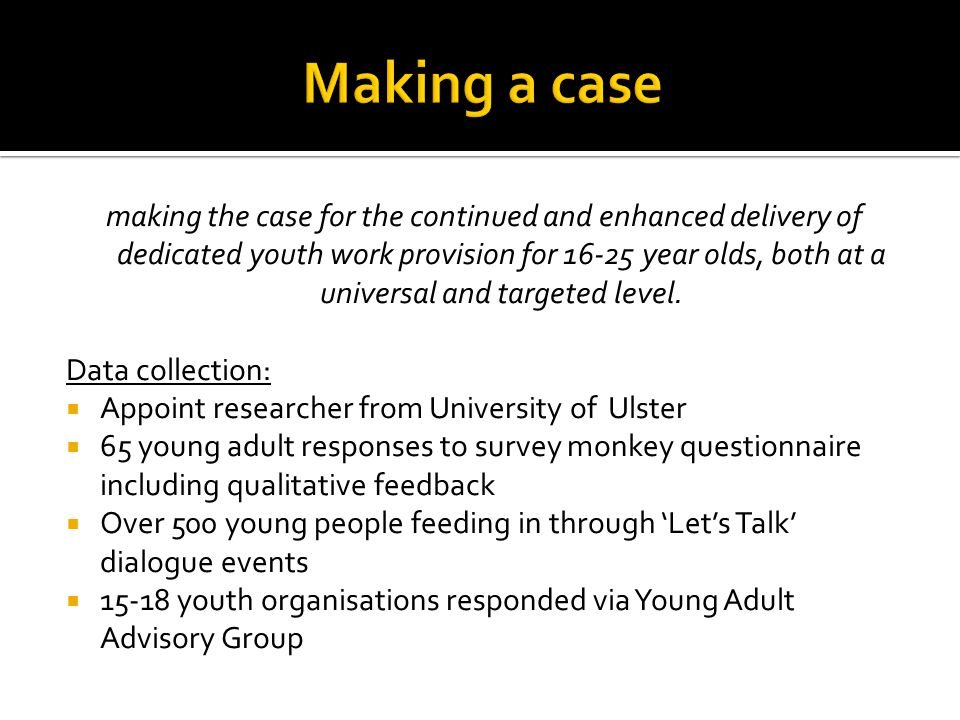 making the case for the continued and enhanced delivery of dedicated youth work provision for 16-25 year olds, both at a universal and targeted level.
