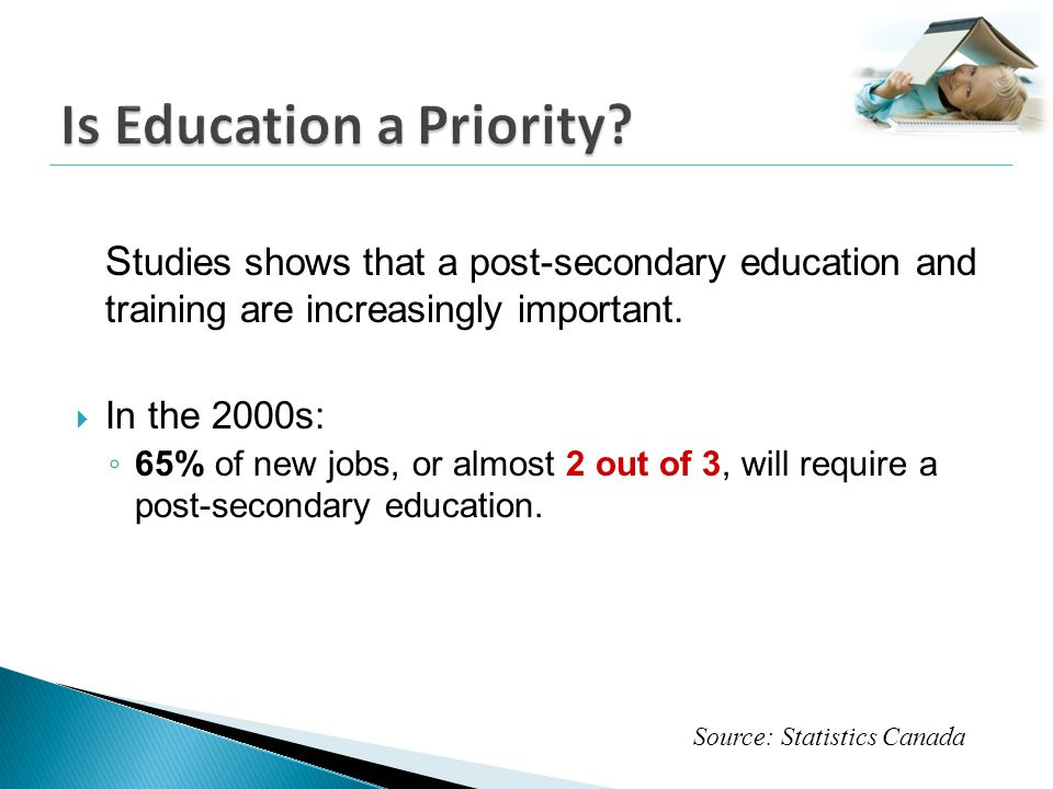 S tudies shows that a post-secondary education and training are increasingly important.